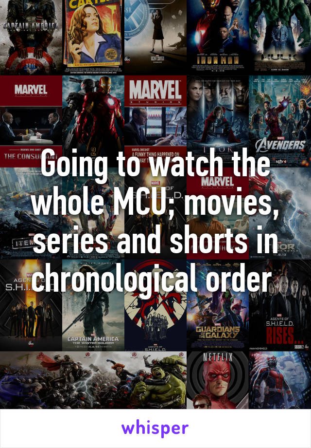 Going to watch the whole MCU; movies, series and shorts in chronological order