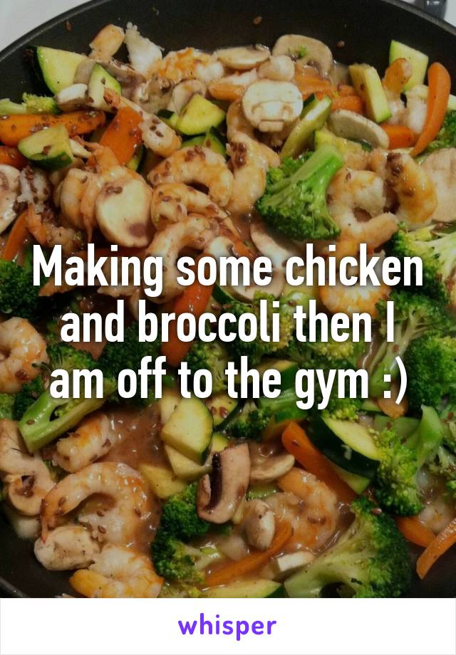 Making some chicken and broccoli then I am off to the gym :)