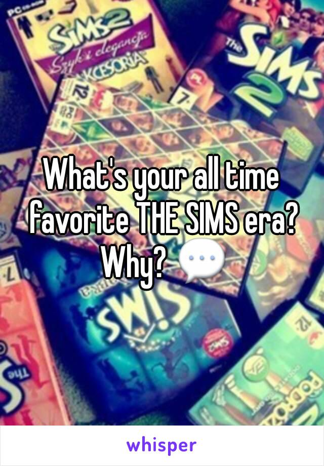 What's your all time favorite THE SIMS era? Why? 💬