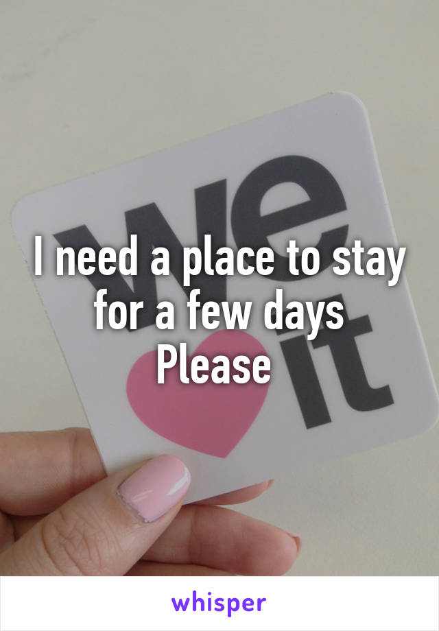 I need a place to stay for a few days Please