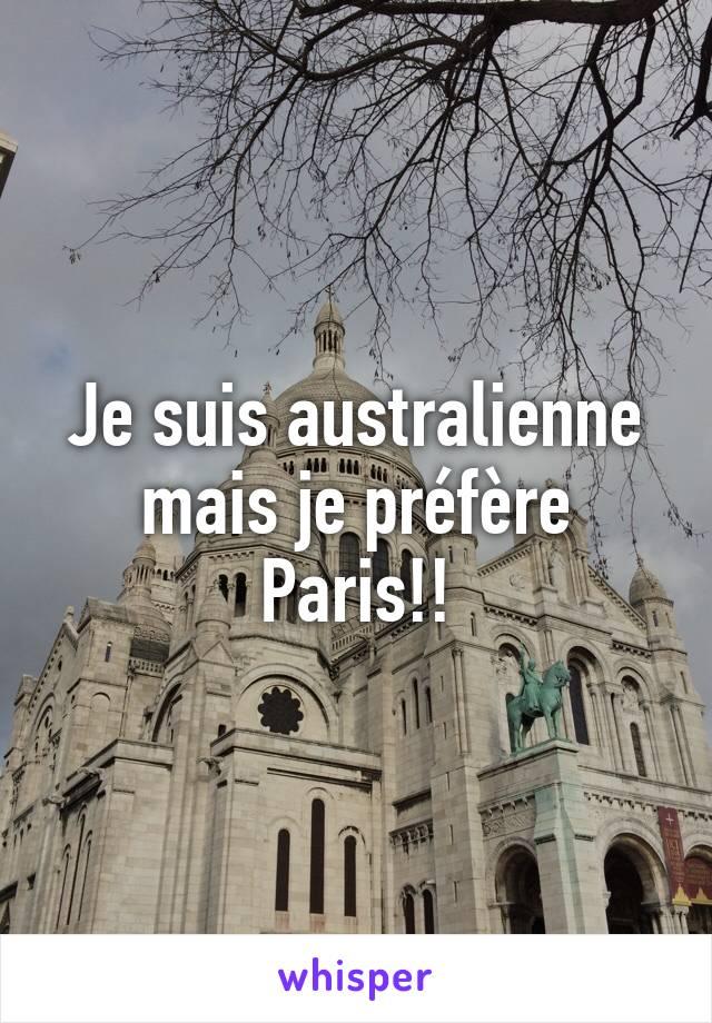 Je suis australienne mais je préfère Paris!!