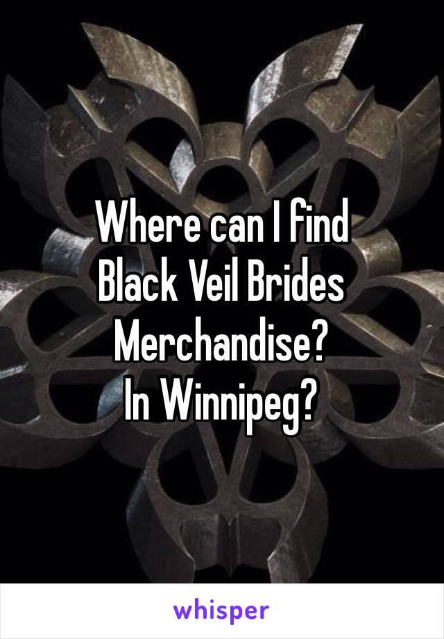 Where can I find  Black Veil Brides  Merchandise? In Winnipeg?
