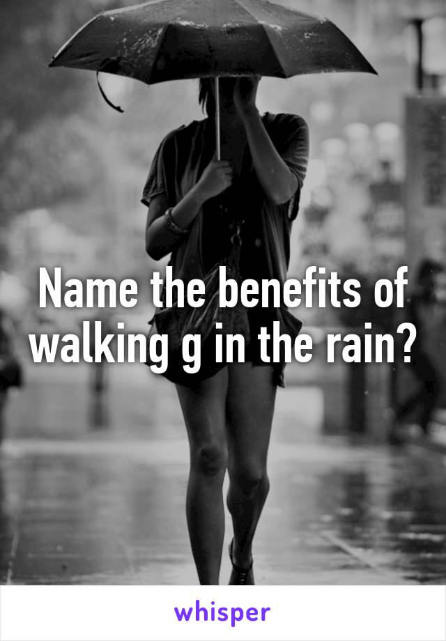 Name the benefits of walking g in the rain?