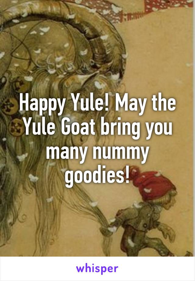 Happy Yule! May the Yule Goat bring you many nummy goodies!