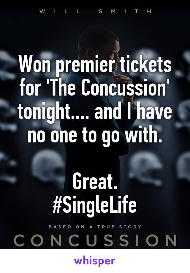 Won premier tickets for 'The Concussion' tonight.... and I have no one to go with.  Great. #SingleLife