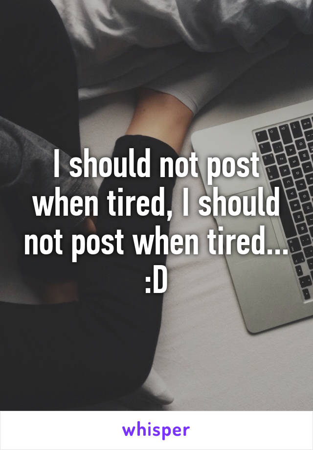 I should not post when tired, I should not post when tired... :D