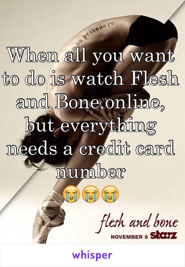 When all you want to do is watch Flesh and Bone online, but everything needs a credit card number  😭😭😭