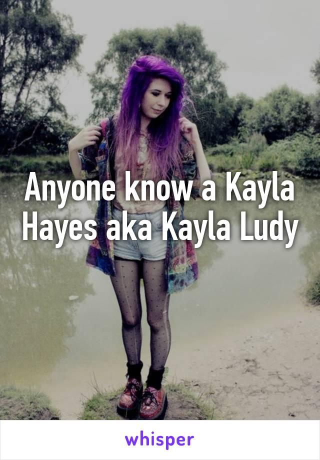 Anyone know a Kayla Hayes aka Kayla Ludy