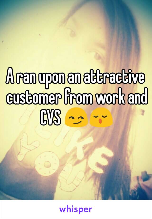 A ran upon an attractive customer from work and CVS 😏😌