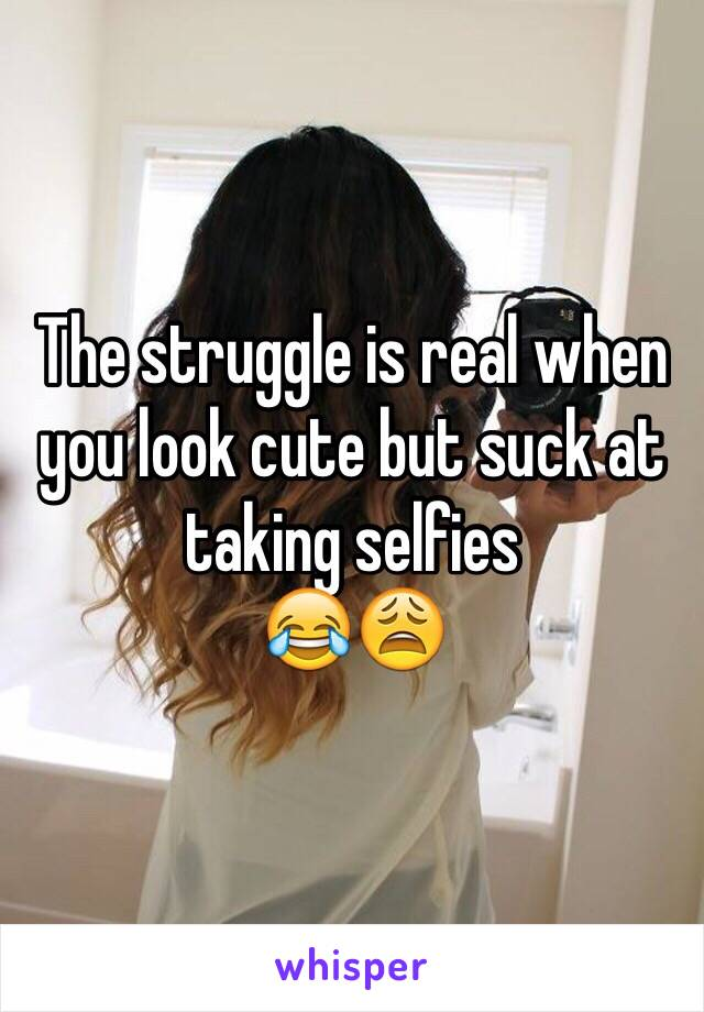 The struggle is real when you look cute but suck at taking selfies 😂😩
