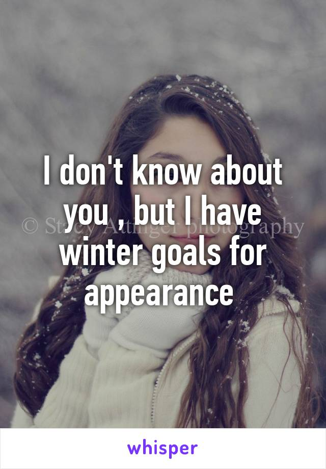 I don't know about you , but I have winter goals for appearance