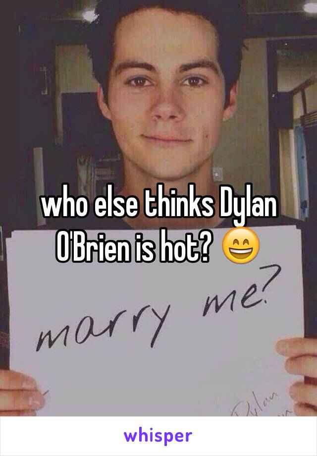 who else thinks Dylan O'Brien is hot? 😄