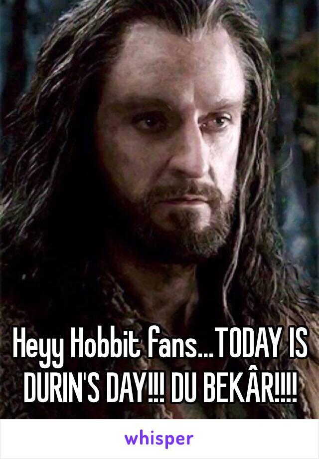 Heyy Hobbit fans...TODAY IS DURIN'S DAY!!! DU BEKÂR!!!!