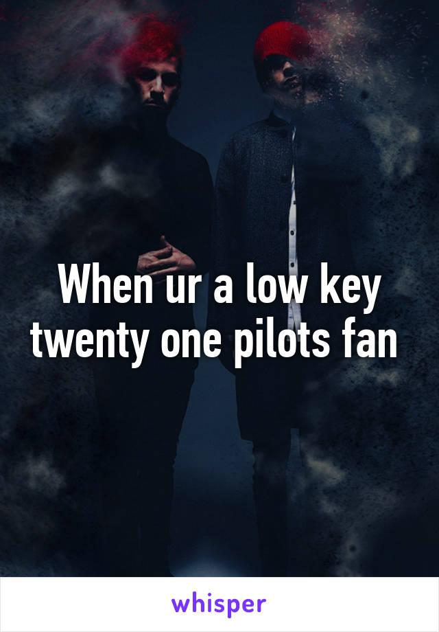 When ur a low key twenty one pilots fan