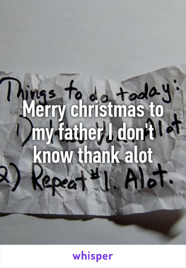 Merry christmas to my father I don't know thank alot