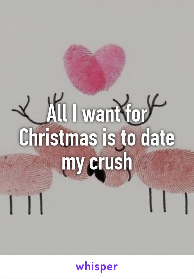 All I want for Christmas is to date my crush