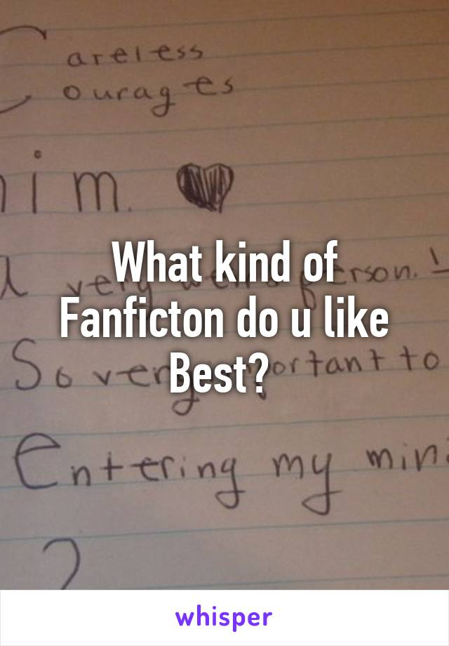 What kind of Fanficton do u like Best?
