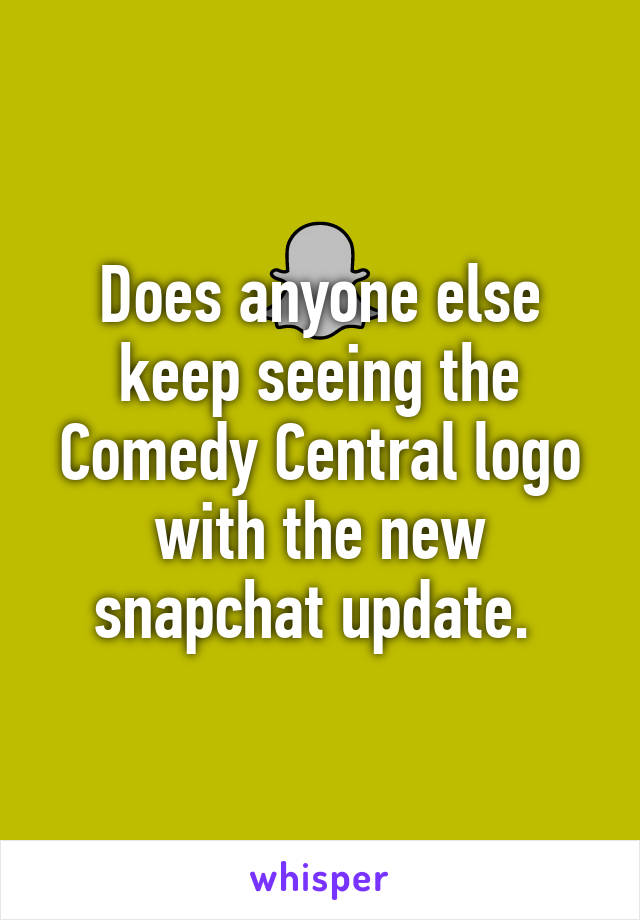 Does anyone else keep seeing the Comedy Central logo with the new snapchat update.