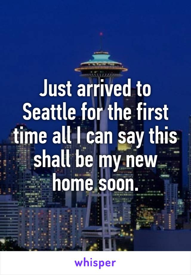 Just arrived to Seattle for the first time all I can say this shall be my new home soon.