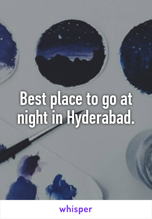 Best place to go at night in Hyderabad.