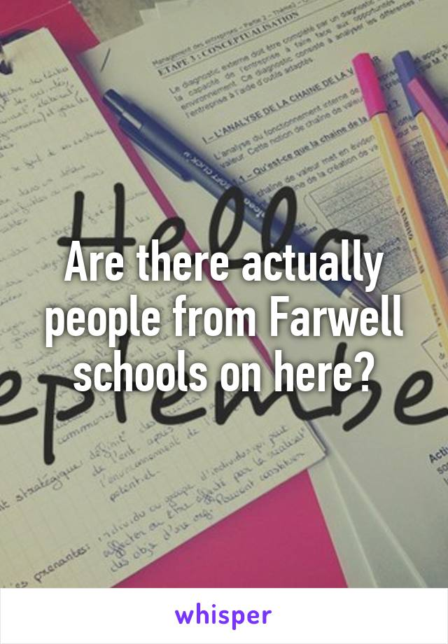 Are there actually people from Farwell schools on here?