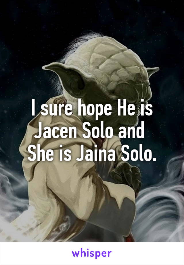 I sure hope He is Jacen Solo and  She is Jaina Solo.