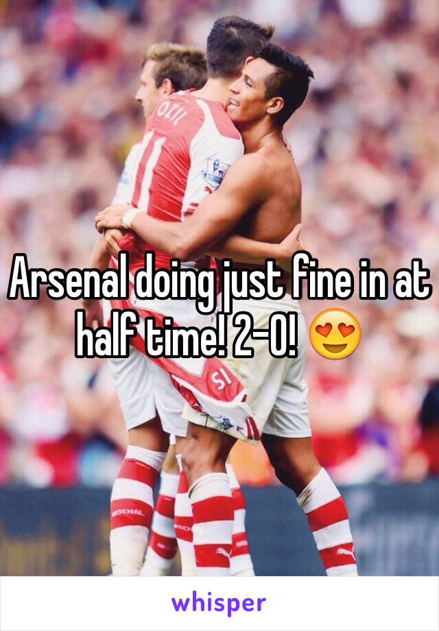 Arsenal doing just fine in at half time! 2-0! 😍