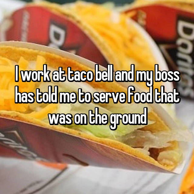 I work at taco bell and my boss has told me to serve food that was on the ground