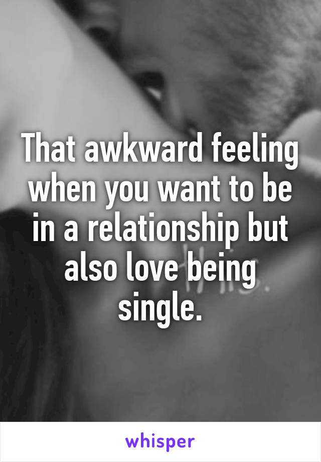 Feeling awkward in a relationship