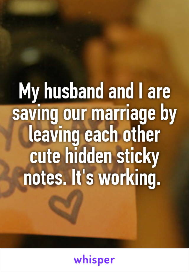 My husband and I are saving our marriage by leaving each other cute hidden sticky notes. It's working.