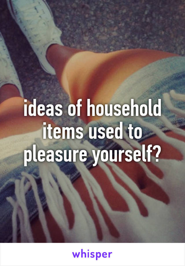 How to pleasure myself