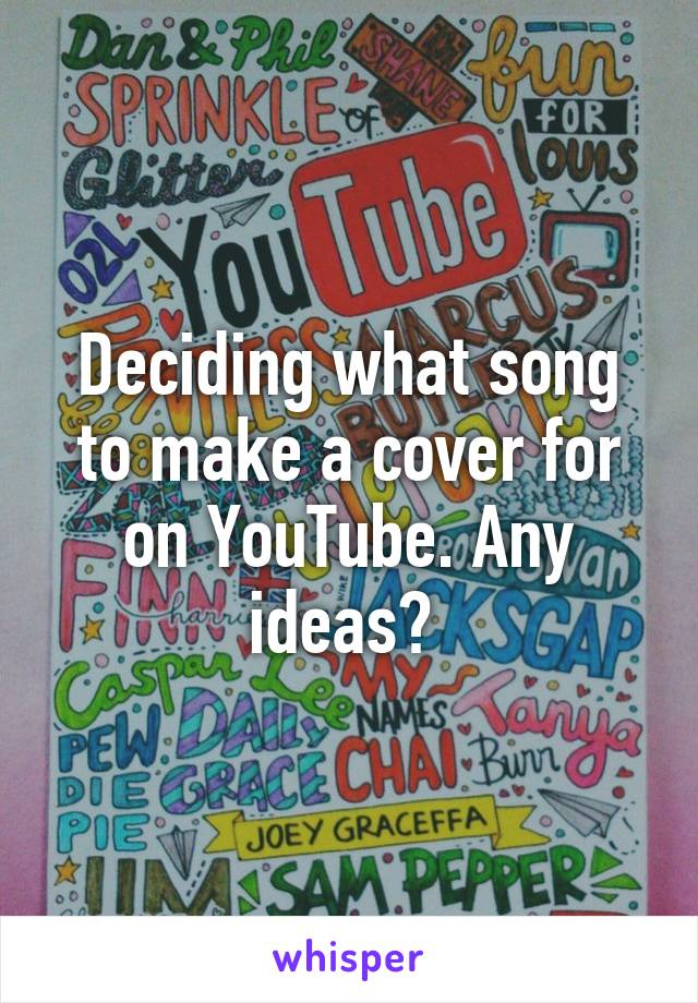 Deciding what song to make a cover for on YouTube. Any ideas?