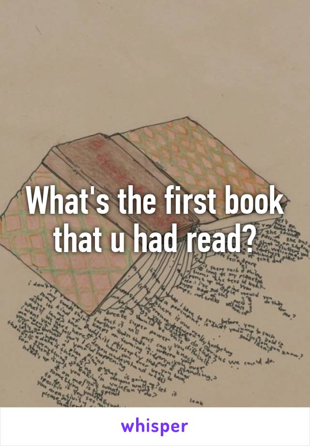 What's the first book that u had read?