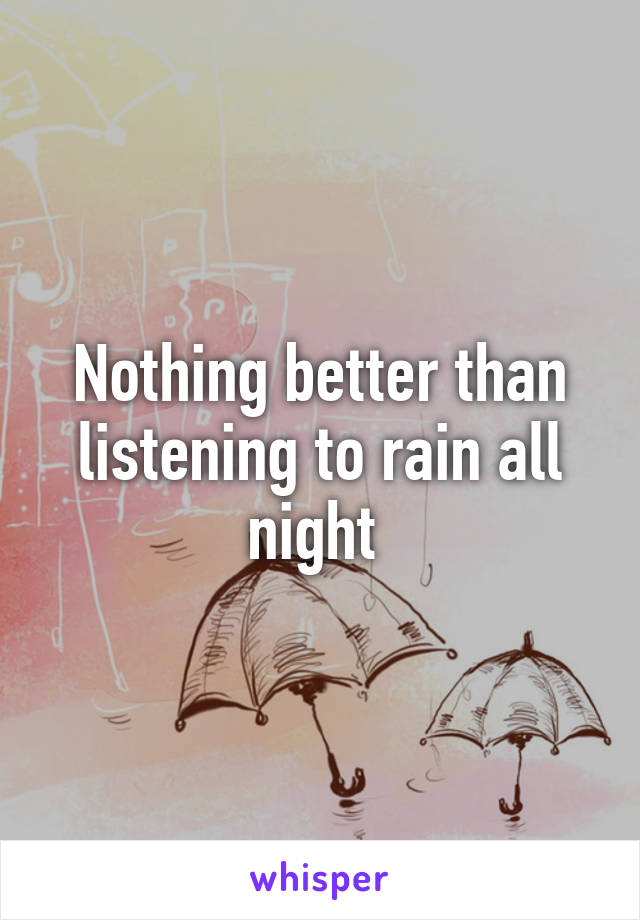 Nothing better than listening to rain all night