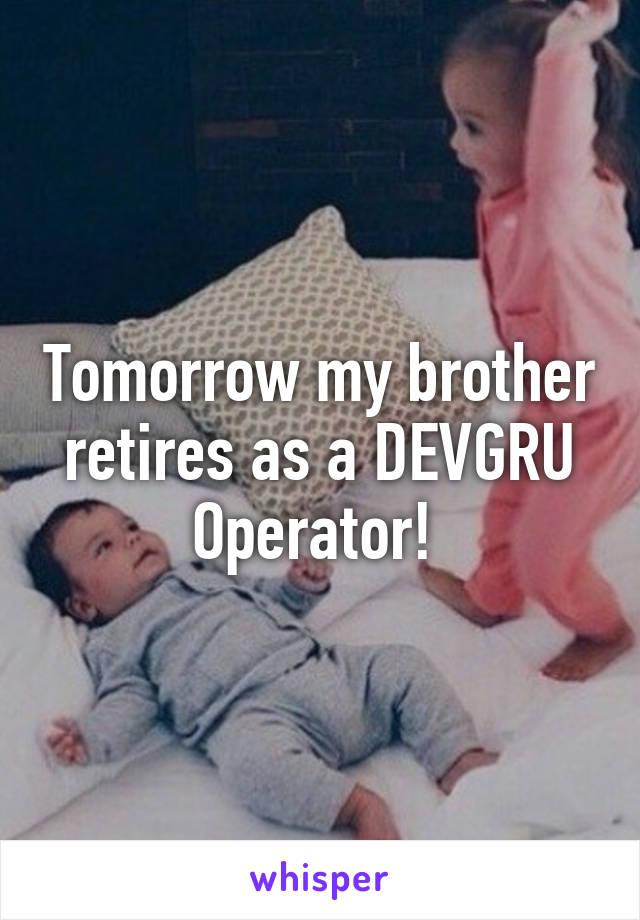 Tomorrow my brother retires as a DEVGRU Operator!
