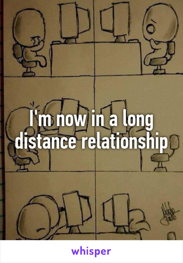I'm now in a long distance relationship