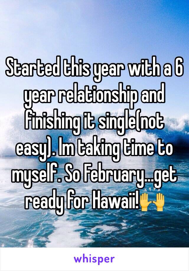 Started this year with a 6 year relationship and finishing it single(not easy). Im taking time to myself. So February...get ready for Hawaii!🙌