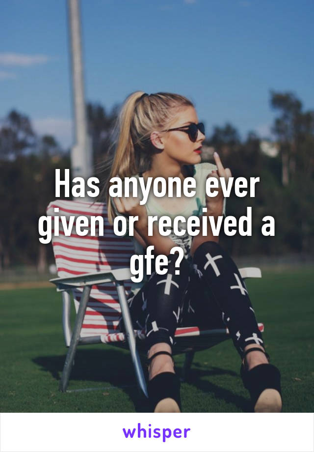 Has anyone ever given or received a gfe?