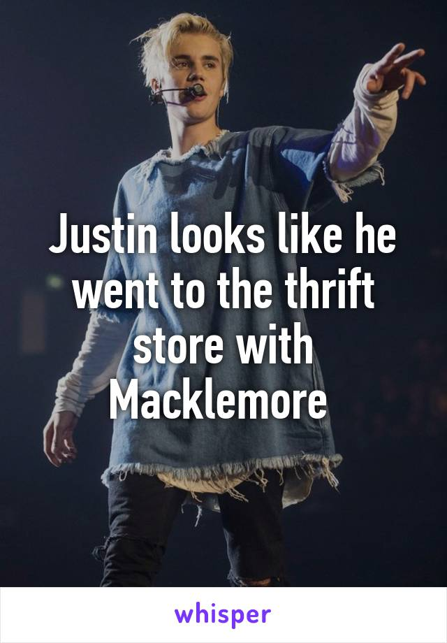 Justin looks like he went to the thrift store with Macklemore