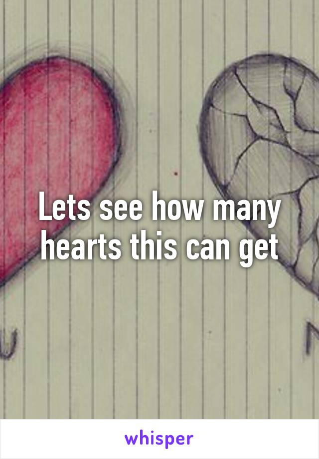 Lets see how many hearts this can get