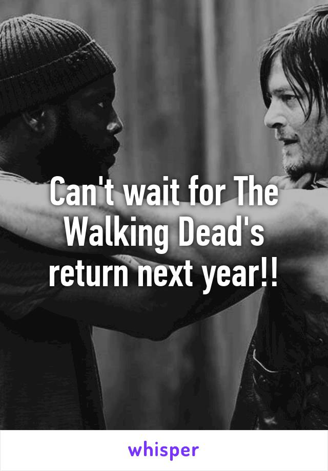 Can't wait for The Walking Dead's return next year!!