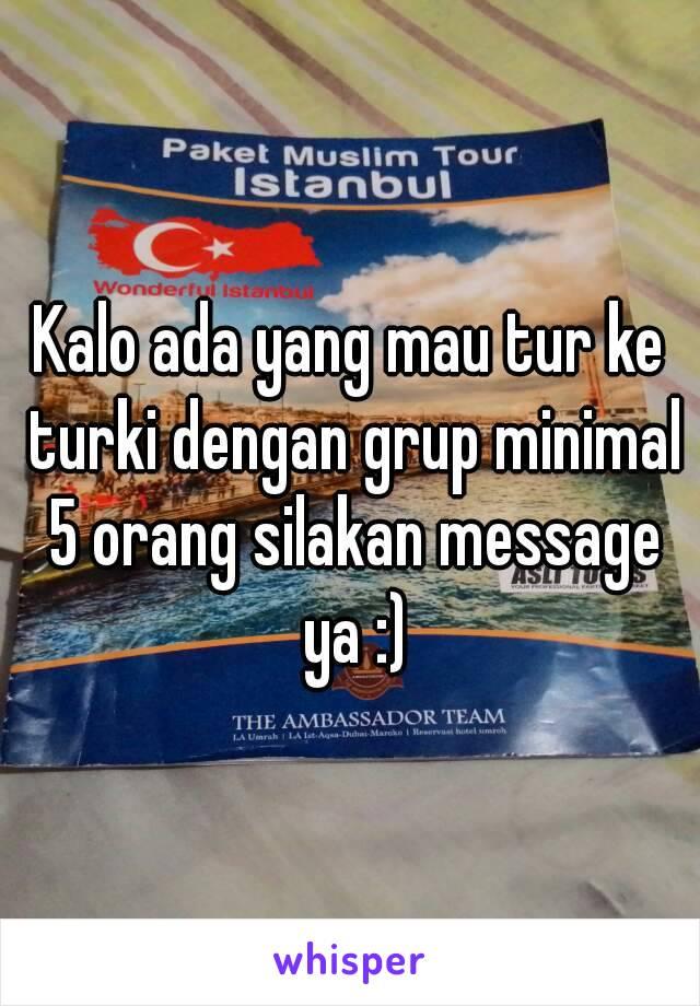 Kalo ada yang mau tur ke turki dengan grup minimal 5 orang silakan message ya :)