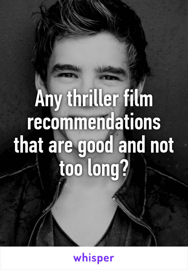 Any thriller film recommendations that are good and not too long?
