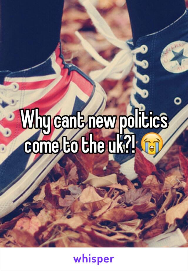 Why cant new politics come to the uk?! 😭
