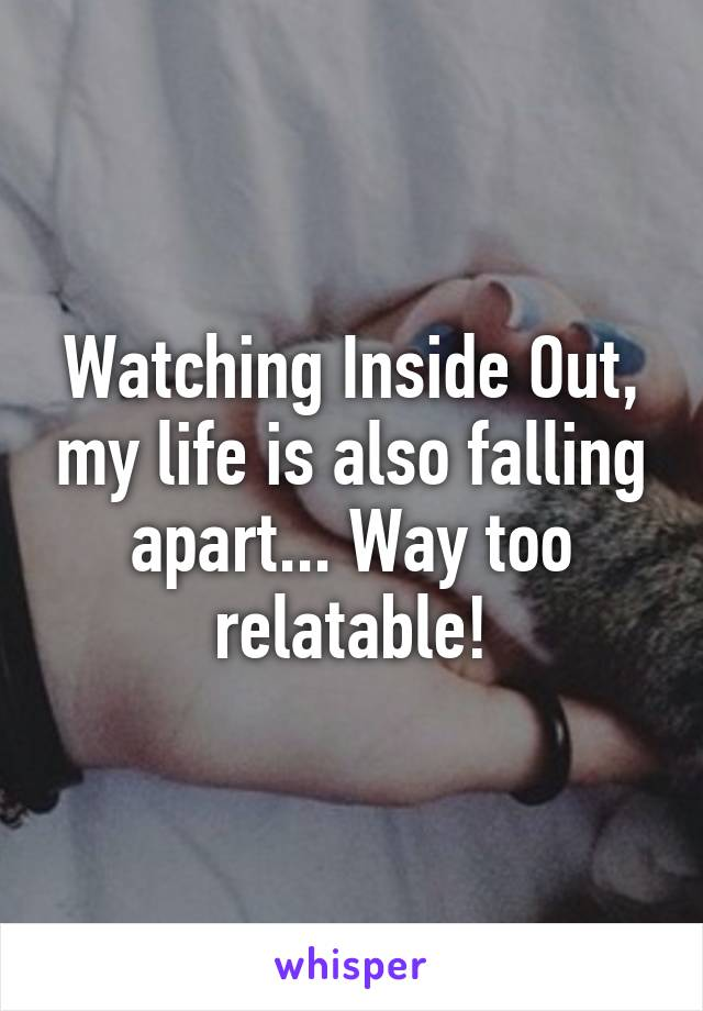 Watching Inside Out, my life is also falling apart... Way too relatable!