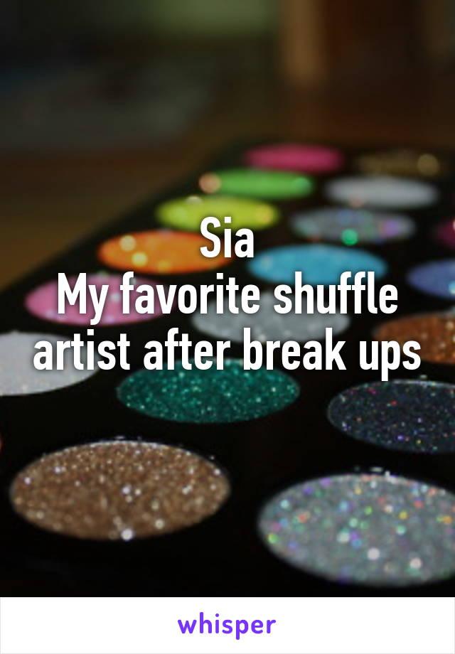 Sia My favorite shuffle artist after break ups