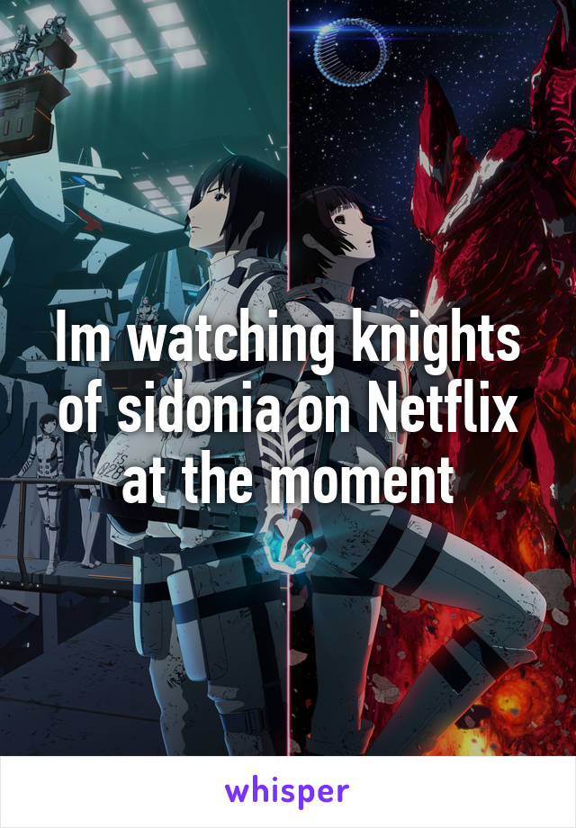 Im watching knights of sidonia on Netflix at the moment