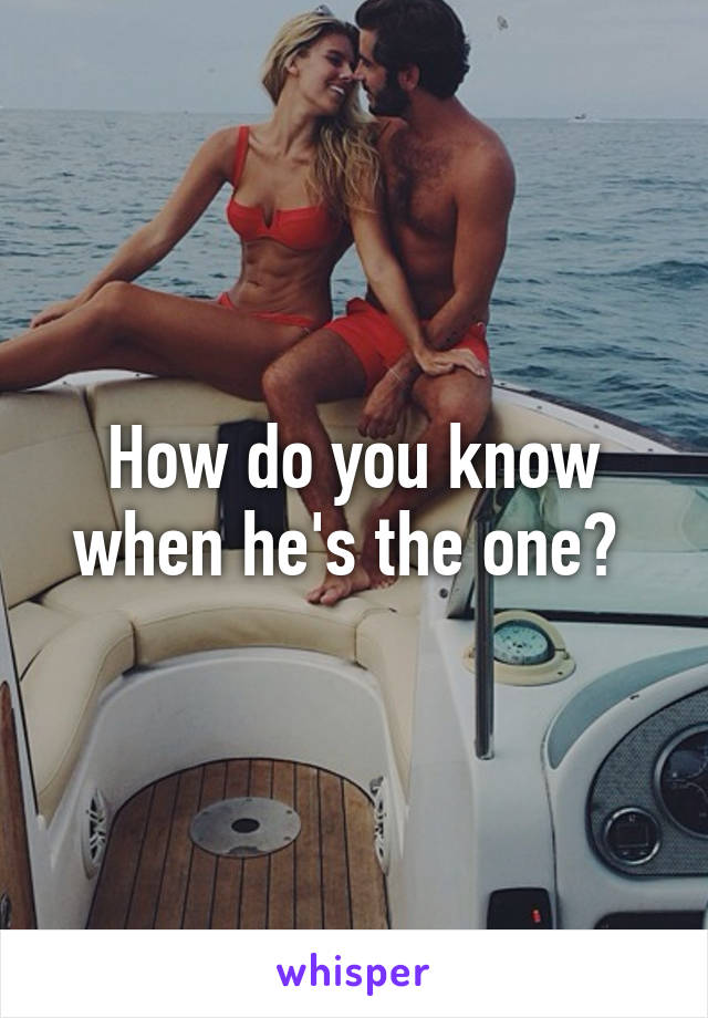 How do you know when he's the one?