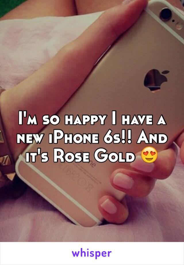I'm so happy I have a new iPhone 6s!! And it's Rose Gold 😍