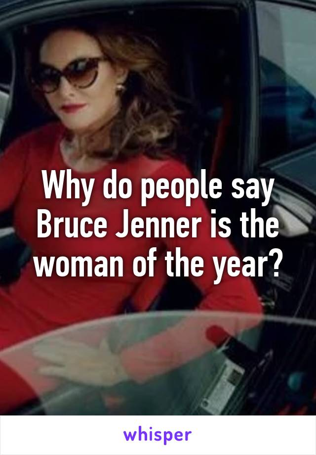 Why do people say Bruce Jenner is the woman of the year?